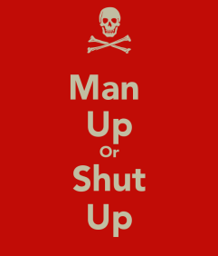 man-up-or-shut-up